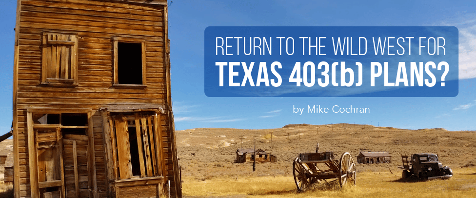 Return to the Wild West for Texas 403(b) Plans?