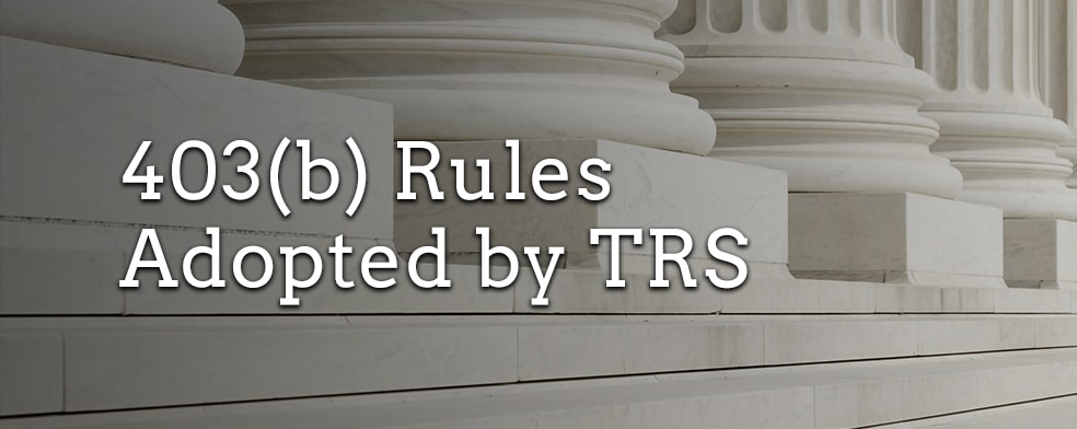 New 403(b) Rules Adopted by TRS