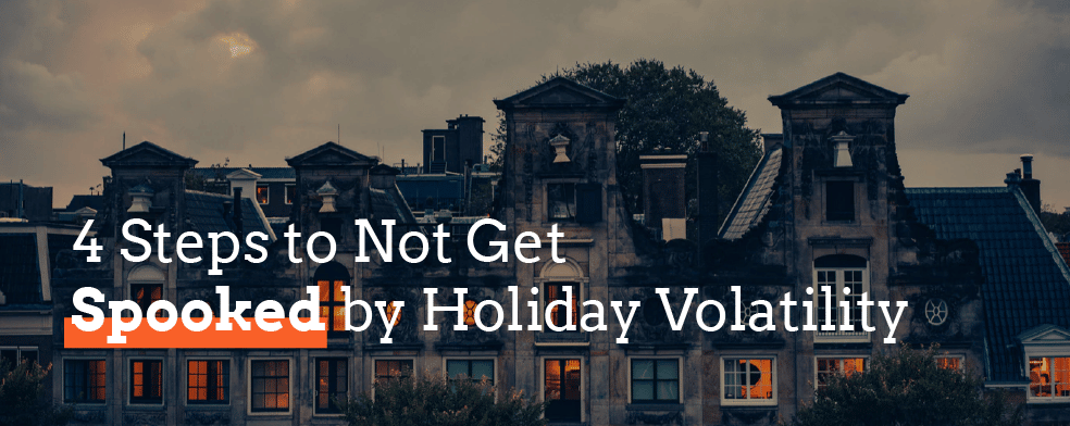 4 Steps to Not Get Spooked by Holiday Volatility